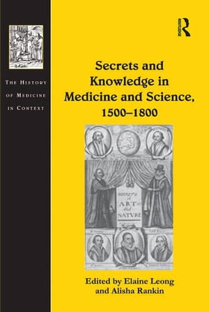 Secrets and Knowledge in Medicine and Science,  1500?1800