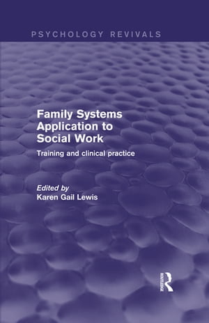 Family Systems Application to Social Work Training and Clinical Practice