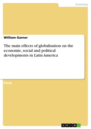 The main effects of globalisation on the economic, social and political developments in Latin America