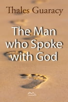 The Man who Spoke with God by Thales Guaracy