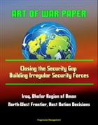 Art of War Paper: Closing the Security Gap - Building Irregular Security Forces, Iraq, Dhofar Region of Oman, North-West Frontier, Host Nation Decisio