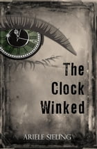 The Clock Winked by Ariele Sieling
