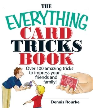The Everything Card Tricks Book Over 100 Amazing Tricks to Impress Your Friends And Family!