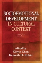 Socioemotional Development in Cultural Context by Xinyin Chen, PhD