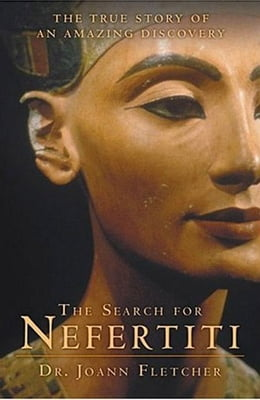 Book The Search for Nefertiti: The True Story of an Amazing Discovery by Dr. Joann Fletcher