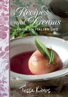 Recipes and Dreams from an Italian Life