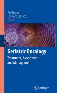 Geriatric Oncology: Treatment, Assessment and Management