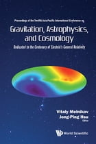 Gravitation, Astrophysics, and Cosmology: Proceedings of the Twelfth Asia-Pacific International Conference by Vitaly  Melnikov