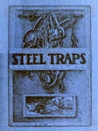 Steel Traps [Illustrated]: Describes the Various Makes and Tells How to Use Them — Also Chapters on Care of Pelts, Etc. by A. R. Harding
