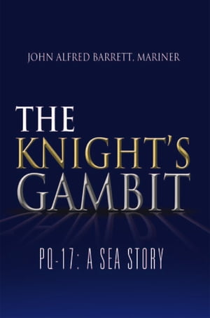 The Knight'S Gambit: Pq-17: a Sea Story