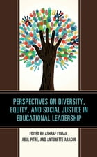 Perspectives on Diversity, Equity, and Social Justice in Educational Leadership by Ashraf Esmail