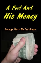 A Fool and His Money by George Barr McCutcheon