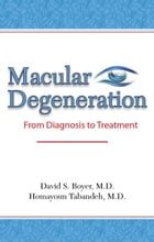 Macular Degeneration: From Diagnosis to Treatment by David S. Boyer, MD