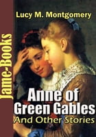 Anne of Green Gables And Other Stories: ( 17 Works of Lucy Maud Montgomery ) by Lucy Maud Montgomery
