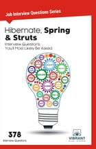 Hibernate, Spring & Struts Interview Questions You'll Most Likely Be Asked by Vibrant Publishers