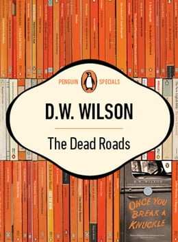Book The Dead Roads: Single Story Taken From Once You Break A Knuckle Collection Of S by D W Wilson