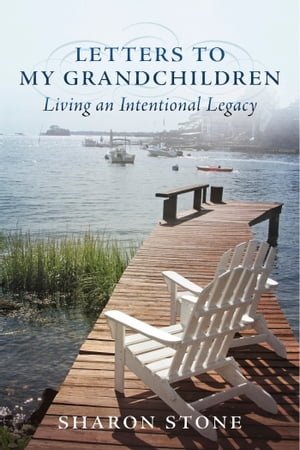 Letters to My Grandchildren - Living an Intentional Legacy by Sharon Stone
