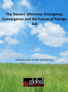 The Donors' Dilemma: Emergence, Convergence and the Future of Foreign Aid - Edited by Andy Sumner and Tom Kirk
