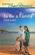 To Be a Family: A Single Dad Romance by Joan Kilby