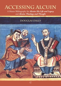 Book Accessing Alcuin: A Master Bibliography for 'Alcuin: His Life and Legacy' and 'Alcuin: Theology and… by Douglas Dales