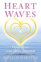 Heart Waves, Open up to your Heart potential by Ronald Martens