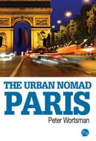 The Urban Nomad - Paris by Peter Wortsman