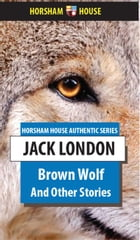 Brown Wolf: And Other Stories by Jack London
