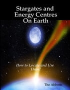 Stargates and Energy Centres On Earth - How to Locate and Use Them! by The Abbotts