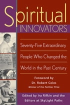 Spiritual Innovators: Seventy-Five Extraordinary People Who Changed the World in the Past Century by Ira Rifkin, Dr. Robert Coles
