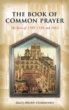 The Book of Common Prayer: The Texts of 1549, 1559, and 1662: The Texts of 1549, 1559, and 1662