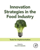 Innovation Strategies in the Food Industry: Tools for Implementation by Charis Michel Galanakis