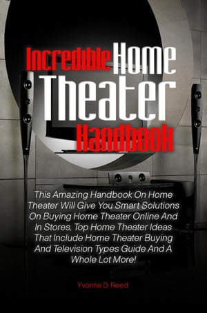 Incredible Home Theater Handbook This Amazing Handbook On Home Theater Will Give You Smart Solutions On Buying Home Theater Online And In Stores,  Top