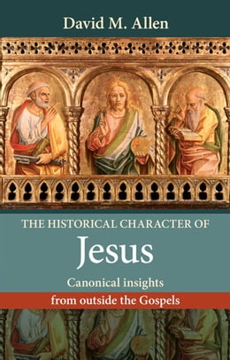 Book The Historical Character of Jesus: Canonical insights from outside the Gospels by David Allen