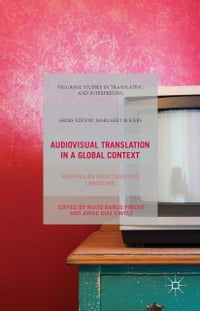 Audiovisual Translation in a Global Context: Mapping an Ever-changing Landscape