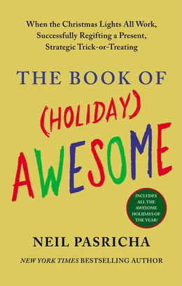 Book The Book of (Holiday) Awesome: When the Christmas Lights All Work, Successfully Regifting a Present… by Neil Pasricha