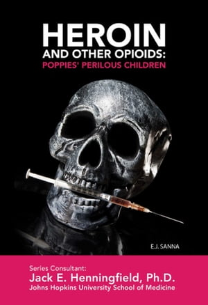 Heroin and Other Opioids: Poppies' Perilous Children