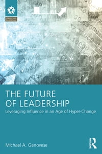 The Future of Leadership: Leveraging Influence in an Age of Hyper-Change