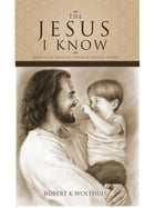 The Jesus I Know by Robert K Wolthuis