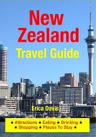 New Zealand Travel Guide: Attractions, Eating, Drinking, Shopping & Places To Stay by Erica Davis