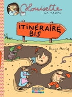 Louisette la taupe (Tome 7) - itinéraire bis by Bruno Heitz
