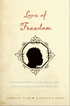 Love of Freedom: Black Women in Colonial and Revolutionary New England by Catherine Adams