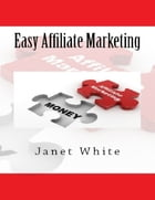 Easy Affiliate Marketing by Janet White