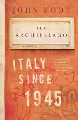 The Archipelago: Italy Since 1945 by John Foot
