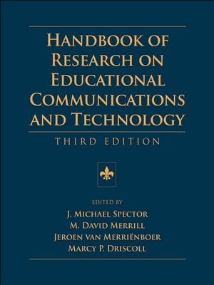 Handbook of Research on Educational Communications and Technology A Project of the Association for Educational Communications and Technology