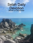 Selah Daily Devotion: Month of December by Co-Pastor Ann Caffee