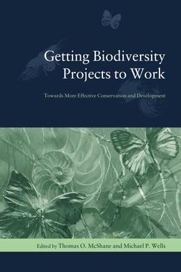 Book Getting Biodiversity Projects to Work: Towards More Effective Conservation and Development by Thomas O. McShane