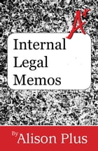 A+ Guide to Internal Legal Memos by Alison Plus