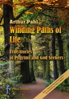 Winding Paths of Life: The Stories of Pilgrims and God Seekers by Arthur Pahl