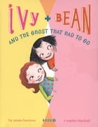 Ivy and Bean (Book 2): Ivy and Bean and the Ghost That Had to Go by Annie Barrows