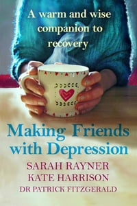 Making Friends with Depression: A warm and wise companion to recovery